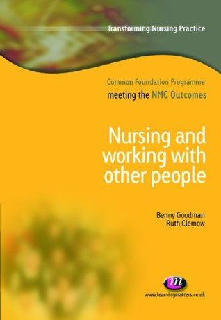 Nursing and Working with Other People (Transforming Nursing Practice Series)  by  Benny Goodman