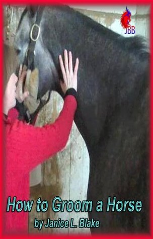How to Groom a Horse Janice L. Blake