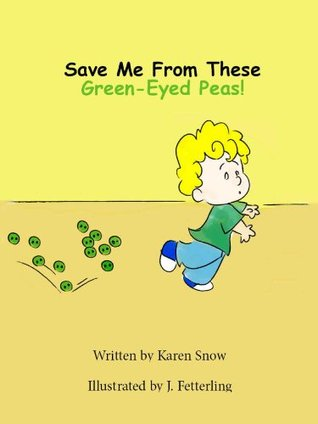 Save Me From These Green-Eyed Peas Karen Snow