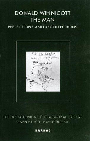 Donald Winnicott The Man: Reflections and Recollections (The Donald Winnicott Memorial Lecture) Joyce McDougall