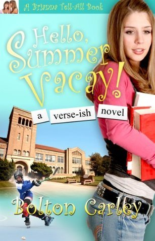Hello, Summer Vacay! (Brianna-tell-it-all-book)  by  Bolton Carley