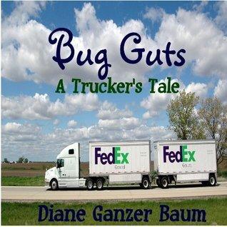 Bug Guts: A Truckers Tale Diane Ganzer Baum
