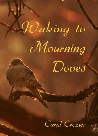 Waking to Mourning Doves Caryl Crozier