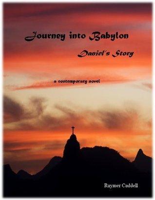 Journey Into Babylon, Daniels Story Raymer Caddell