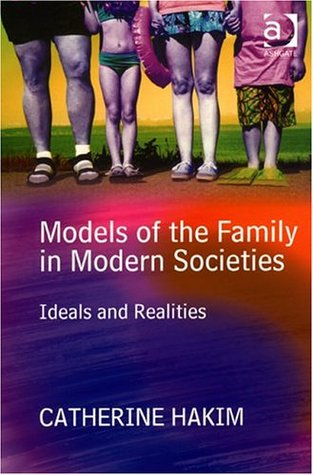 Models of the Family in Modern Societies: Ideals and Realities  by  Catherine Hakim