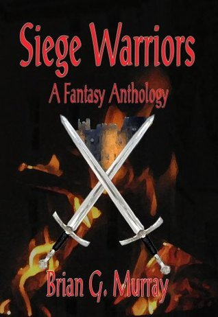 Siege Warriors - A Fantasy Anthology Brian Murray