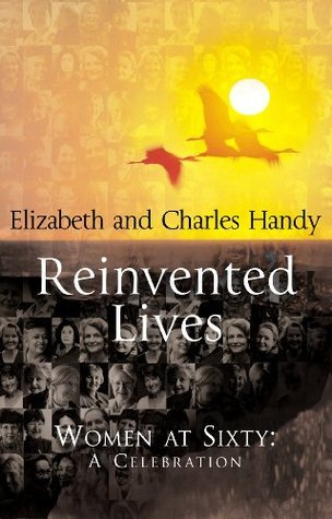 Reinvented Lives: Women at Sixty: A Celebration  by  Charles B. Handy