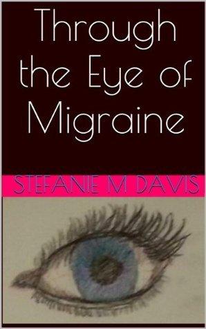 Through the Eye of Migraine Stefanie M. Davis
