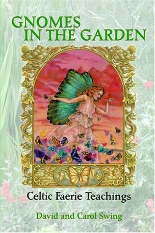 Gnomes in the Garden: Celtic Faerie Teachings  by  David M. Swing