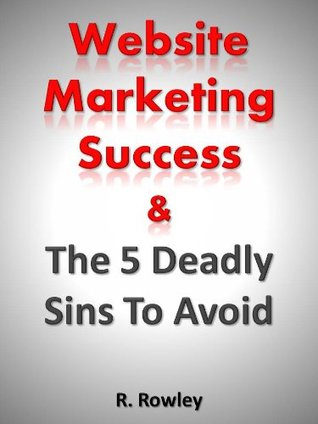 Website Marketing Success & The 5 Deadly Sins To Avoid Richard Rowley