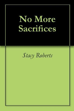 No More Sacrifices  by  Stacy Roberts