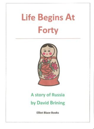 Life Begins At Forty: a short story from Russia  by  David Brining