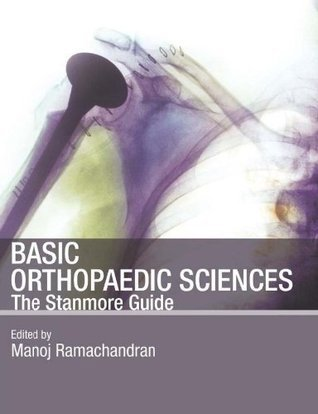 Basic Orthopaedic Sciences: The Stanmore Guide (Hodder Arnold Publication)  by  Manoj Ramachandran