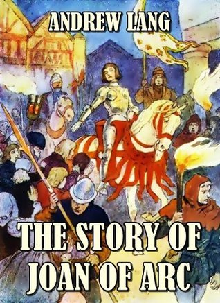 The Story Of Joan Of Arc Andrew Lang