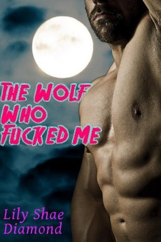 The Wolf Who Fucked Me Lily Shae Diamond