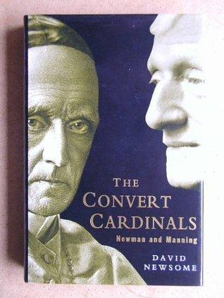 The Convert Cardinals: John Henry Newman and Henry Edward Manning  by  David Newsome