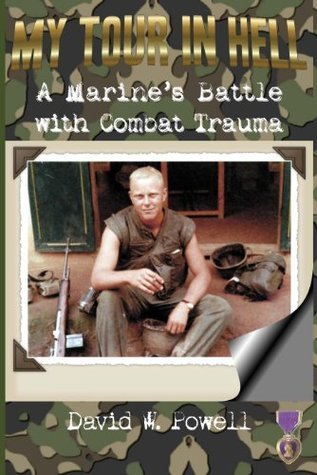 My Tour In Hell: A Marines Battle with Combat Trauma  by  David Powell