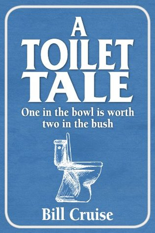 A Toilet Tale One in the Bowl is worth two in the bush Bill Cruise
