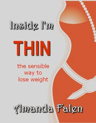 Inside Im Thin - The Sensible Way To Lose Weight  by  Amanda Falen