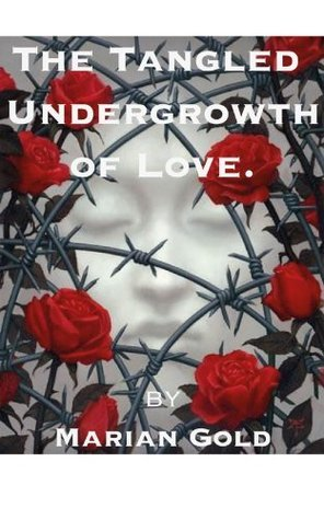 The Tangled Undergrowth of Love.  by  Marian Gold