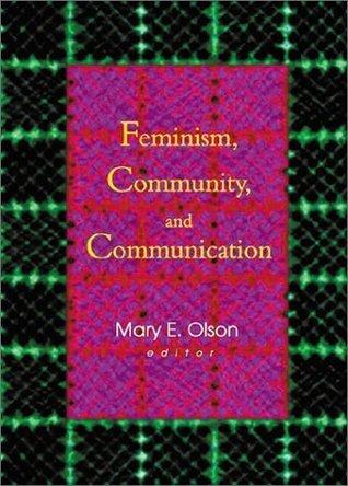 Feminism, Community, and Communication Betty Mackune-Karrer