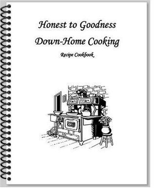 Honest to Goodness Down-Home Cooking Angel Collett