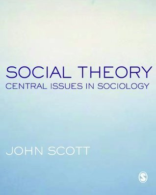 Social Theory: Central Issues in Sociology John  P. Scott