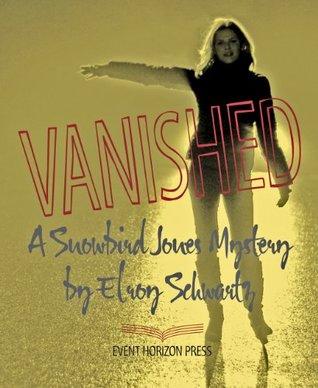 VANISHED (The Snowbird Jones Mysteries)  by  Elroy Schwartz