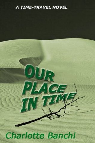 Our Place In Time: a time-travel suspense novel Charlotte A. Banchi
