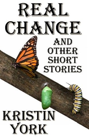 Real Change and Other Short Stories  by  Kristin York