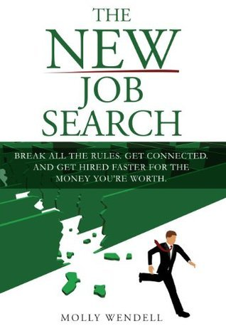 The New Job Search. Break all the rules. Get connected. And get hired faster for the money youre worth. Molly Wendell