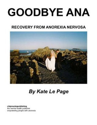 Goodbye Ana : Recovery from Anorexia Nervosa  by  Kate Le Page