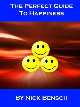 The Perfect Guide To Happiness Nick Bensch