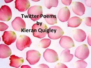 Twitter Poems  by  Kieran Quigley