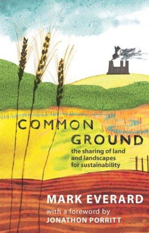 Common Ground: The Sharing of Land and Landscapes for Sustainability Mark Everard