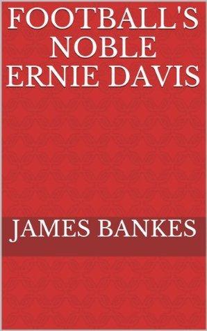 The Noble Ernie Davis  by  James Bankes