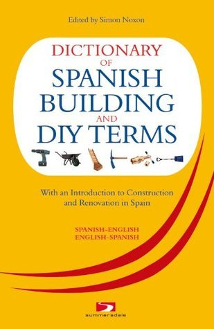 A Dictionary of Spanish Building Terms: With an Introduction to Construction and Renovation in Spain  by  David Harman