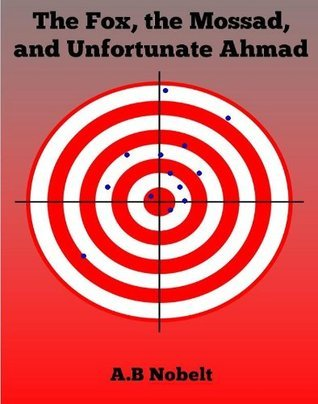 The Fox, the Mossad, and Unfortunate Ahmad  by  A.B. Nobelt