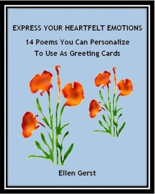 Express Your Heartfelt Emotions: 14 Poems You Can Personalize To Use As Greeting Cards Ellen Gerst
