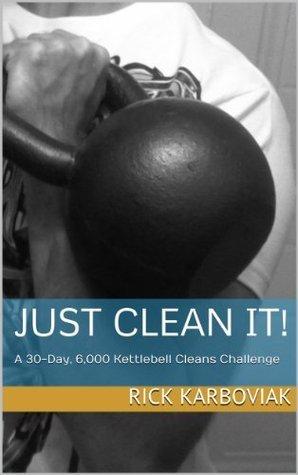 Just Clean It! Rick Karboviak