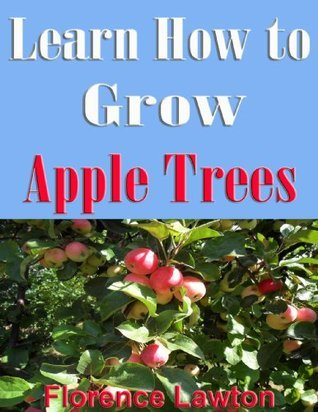 Learn How to Grow Apple Trees Florence Lawton