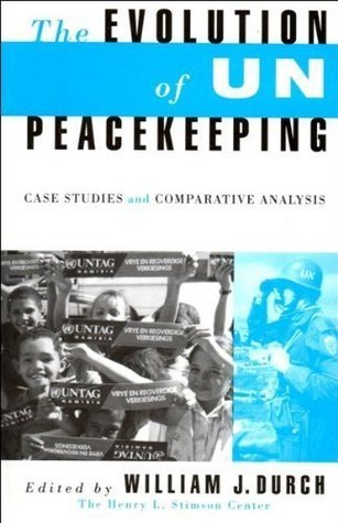 The Evolution of UN Peacekeeping: Case Studies and Comparative Analysis  by  William J. Durch