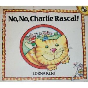 No, No, Charlie Rascal!  by  Lorna Kent