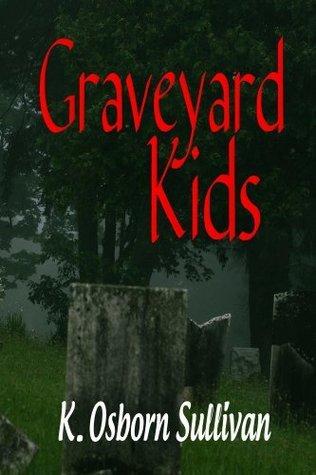 Graveyard Kids K. Osborn Sullivan