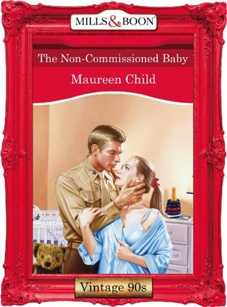 The Non-Commissioned Baby (Bachelor Battalion, #2) Maureen Child