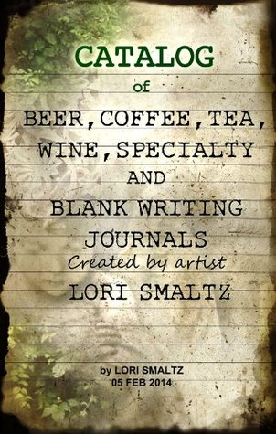 CATALOG OF BEER, COFFEE, TEA, WINE, SPECIALTY, and BLANK WRITING JOURNALS CREATED BY ARTIST LORI SMALTZ Lori Smaltz