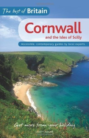 The Best of Britain: Cornwall and the Isles of Scilly: Accessible, contemporary guides local authors: Accessible, Contemporary Guides by Local Experts by Lesley Gillilan