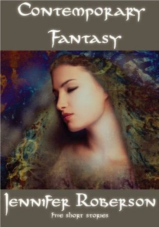 Contemporary Fantasy: five short stories  by  Jennifer Roberson