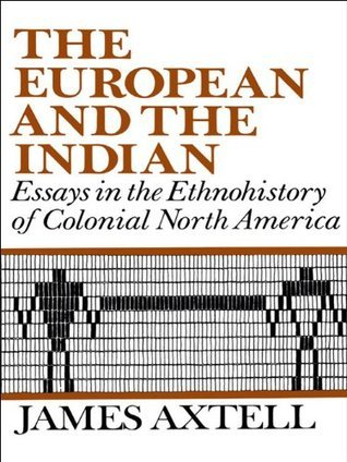 The European and the Indian: Essays in the Ethnohistory of Colonial North America  by  James Axtell