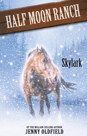 Skylark (The Horses of Half Moon Ranch, #17)  by  Jenny Oldfield